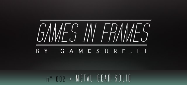 GAMES IN FRAMES n°002 - Metal Gear Solid - Immagine 1