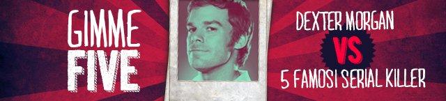 GIMME FIVE: Dexter VS 5 Famosi Serial Killer - Immagine 6