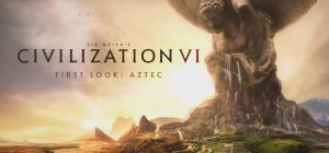 Sid Meier's Civilization VI - First Look: Aztec