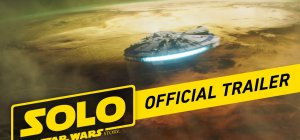 Solo: a Star Wars Story - Trailer ufficiale